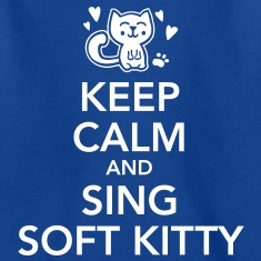 Keep-calm-and-sing-soft-kitty-T-Shirts